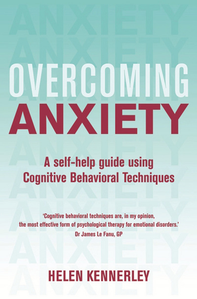 Overcoming anxiety a self-help guide to using cognitive behavioral techniques