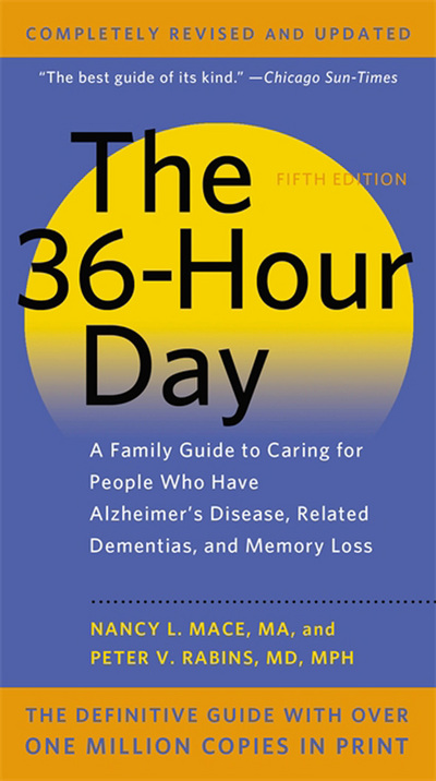 The 36-hour day  a family guide to caring for people who have Alzheimer disease, related dementias, and memory loss