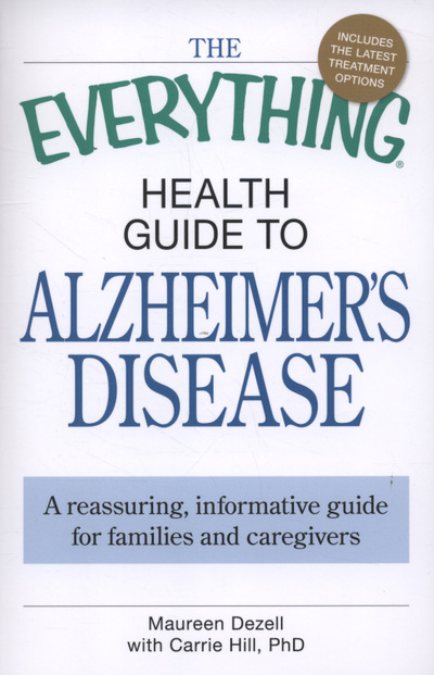 The everything health guide to Alzheimer's disease  a reassuring, informative guide for families and caregivers